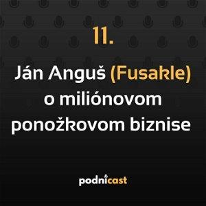 11: Ján Anguš (Fusakle) o miliónovom ponožkovom biznise