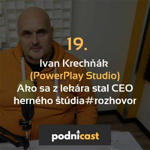 19. Ivan Krechňák (PowerPlay Studio): Ako sa z lekára stal CEO herného štúdia #rozhovor