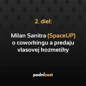 2: Milan Sanitra (SpaceUP) o prevádzkovaní coworkingu a predaji vlasovej kozmetiky