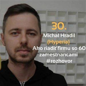 30. Michal Hradil (Hyperia): Ako riadiť firmu so 60 zamestnancami #rozhovor