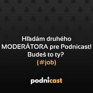 Hľadám druhého MODERÁTORA pre Podnicast! Budeš to ty? #job