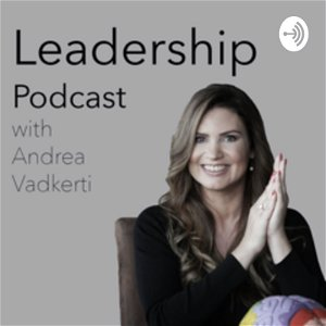 Leadership Podcast with Andrea Vadkerti
