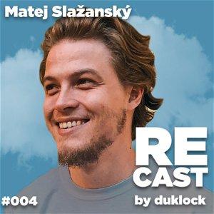 Matej Slažanský (menameselassie) RECAST #004